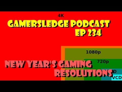 Gamersledge Videocast, Vol 3 Ep. 234 – New Year's Gaming Resolutions