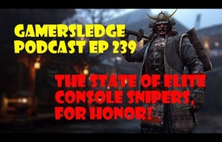 Gamersledge Videocast, Vol 3 Ep. 238 – The State of Elite Console Snipers, For Honor