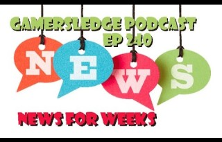Gamersledge Videocast, Vol 3 Ep. 240 – News for Weeks