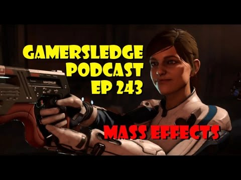 Gamersledge Videocast, Vol 3 Ep. 243 – Mass Effects